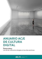 Anuario AC/E de Cultura Digital 2014 - Focus 2014: Uso des las nuevas tecnologías en las artes escénicas ebook by Kobo.Web.Store.Products.Fields.ContributorFieldViewModel