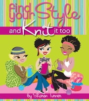 Find Your Style, and Knit It Too ebook by Sharon Turner