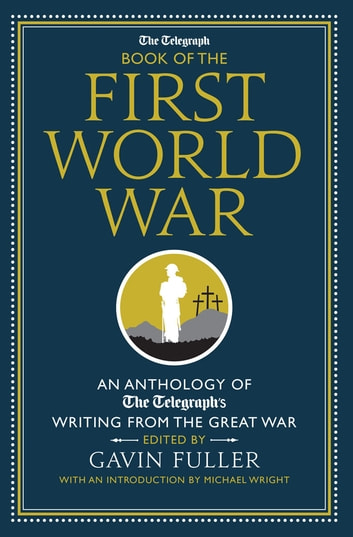 The Telegraph Book of the First World War - An Anthology of the Telegraph's writing from the Great War ebook by