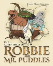 The Adventures Of Robbie And Mr. Puddles ebook by Donna Marie Robinson