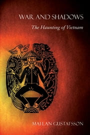 War and Shadows - The Haunting of Vietnam ebook by Mai Lan Gustafsson