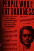 People Who Eat Darkness - The True Story of a Young Woman Who Vanished from the Streets of Tokyo--and the Evil That Swallowed Her Up ebook by Richard Lloyd Parry