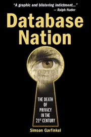 Database Nation - The Death of Privacy in the 21st Century ebook by Simson Garfinkel