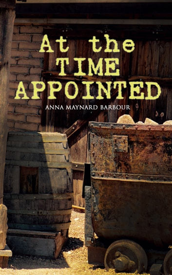At the Time Appointed - A Western Murder Mystery ebook by Anna Maynard Barbour