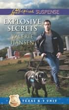 Explosive Secrets (Mills & Boon Love Inspired Suspense) (Texas K-9 Unit, Book 4) eBook by Valerie Hansen