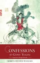 Confessions of a Gypsy Yogini ebook by Marcia Schmidt,Thondup Tulku