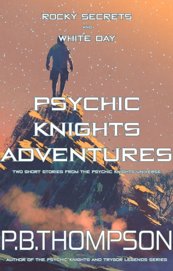 Psychic Knights Adventures - Rocky Secrets and White Day ebook by P.B.Thompson