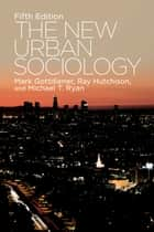 The New Urban Sociology ebook by Mark Gottdiener, Ray Hutchison, Michael T. Ryan