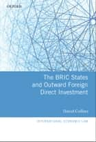 The BRIC States and Outward Foreign Direct Investment ebook by David Collins