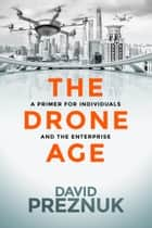 The Drone Age ebook by David  Preznuk,John Everett  Button