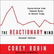 The Reactionary Mind - Conservatism from Edmund Burke to Donald Trump audiobook by Corey Robin