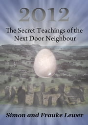 2012 The Secret Teachings of the Next Door Neighbour ebook by Frauke and Simon Lewer