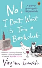 No! I Don't Want to Join a Bookclub ebook by Virginia Ironside