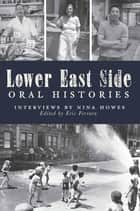 Lower East Side Oral Histories - Interviews by Nina Howes ebook by Eric Ferrara