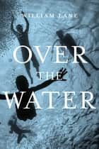 Over the Water ebook by William Lane