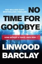 No Time For Goodbye - A Richard and Judy bestseller 電子書 by Linwood Barclay