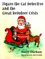 Figaro the Cat Detective and the Great Reindeer Crisis ebook by Barry Durham