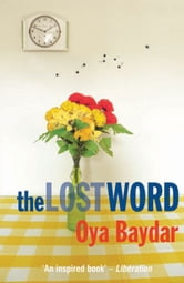 The Lost Word ebook by Oya Baydar