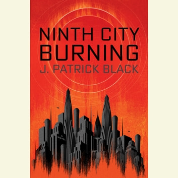 Ninth City Burning audiobook by J. Patrick Black