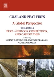 Coal and Peat Fires: A Global Perspective - Volume 4: Peat – Geology, Combustion, and Case Studies ebook by Glenn B. Stracher,Anupma Prakash,Guillermo Rein