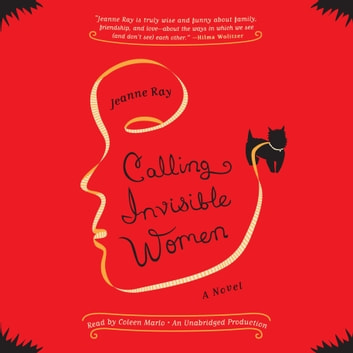 Calling Invisible Women - A Novel audiobook by Jeanne Ray