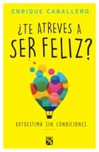 ¿Te atreves a ser feliz? ebook by Enrique Caballero