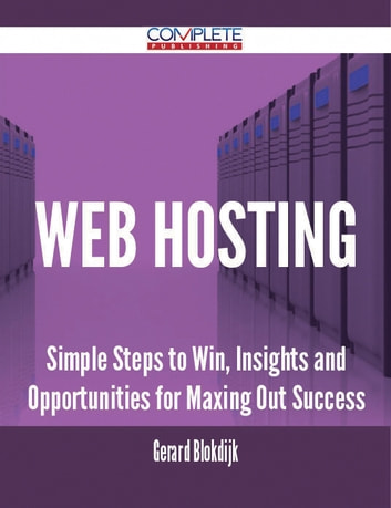 Web Hosting - Simple Steps to Win, Insights and Opportunities for Maxing Out Success ebook by Gerard Blokdijk