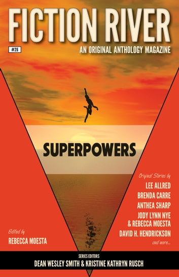 Fiction River: Superpowers ebook by Fiction River,Stefon Mears,Eric Kent Edstrom,Brenda Carre,Lee Allred,Anthea Sharp,Valerie Brook,Jody Lynn Nye,Rebecca Moesta,Kerrie L. Hughes,Brigid Collins,David H. Hendrickson,Rebecca M. Senese,Annie Reed,Kelly Washington,Dayle A. Dermatis,Travis Heermann