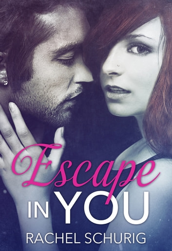 Escape in You ebook by Rachel Schurig