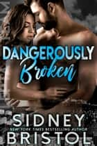 Dangerously Broken ebook by Sidney Bristol
