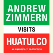 Andrew Zimmern visits Huatulco - Chapter 6 from THE BIZARRE TRUTH audiobook by Andrew Zimmern