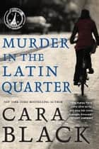 Murder in the Latin Quarter ebook by Cara Black