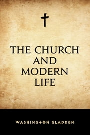 The Church and Modern Life ebook by Washington Gladden