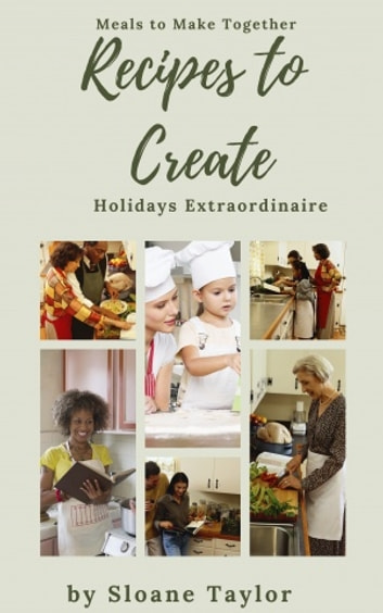 Recipes to Create Holidays Extraordinaire ebook by Sloane Taylor