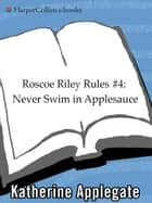 Roscoe Riley Rules #4: Never Swim in Applesauce ebook by Katherine Applegate,Brian Biggs
