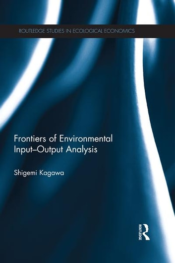 Frontiers of Environmental Input-Output Analysis ebook by Shigemi Kagawa