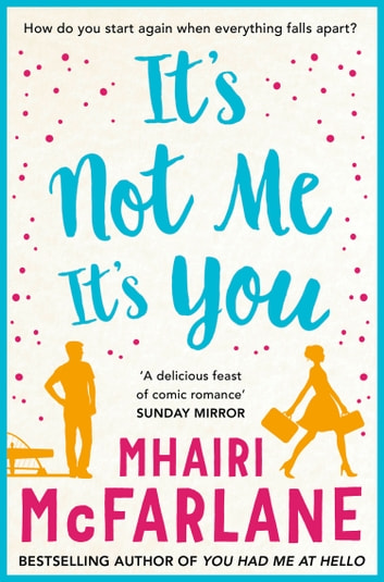 It's Not Me, It's You ebook by Mhairi McFarlane