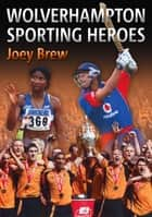 Wolverhampton Sporting Heroes ebook by Joey Brew, Alec Brew