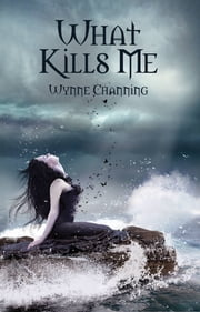 What Kills Me - Book One ebook by Wynne Channing