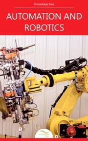 Automation and Robotics - by Knowledge flow ebook by Knowledge flow