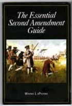 The Essential Second Amendment Guide ebook by Wayne LaPierre