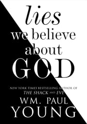 Lies We Believe About God ebook by Wm. Paul Young