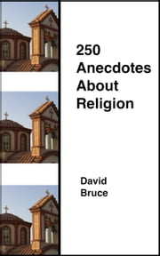250 Anecdotes About Religion ebook by David Bruce