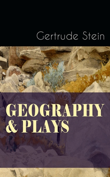 GEOGRAPHY & PLAYS - A Collection of Poems, Stories and Plays ebook by Gertrude Stein