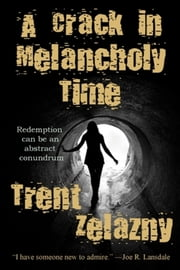 A Crack in Melancholy Time ebook by Trent Zelazny