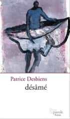 Désâmé ebook by Patrice Desbiens