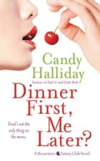 Dinner First, Me Later? ebook by Candy Halliday