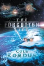 The Forgotten Life ebook by Cole Kordus