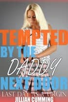 Tempted by the Daddy Next Door - Last Day as a Virgin ebook by Jillian Cumming