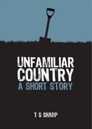 Unfamiliar Country ebook by T S Sharp